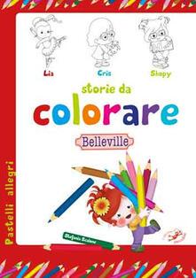 Birrafraitrulli.it Storie da colorare. Belleville. Ediz. illustrata Image