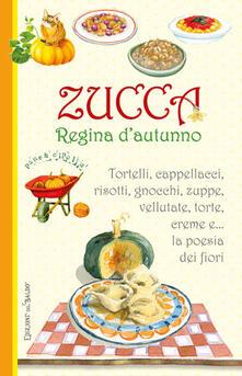 Camfeed.it Zucca regina d'autunno. Tortelli, cappellacci, risotti, zuppe, vellutate, torte, creme e... la poesia dei fiori Image