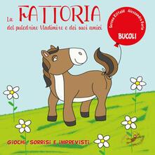 Associazionelabirinto.it La fattoria del puledrino Vladimiro e dei suoi amici. Ediz. a colori Image