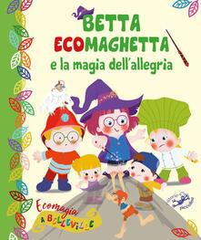Camfeed.it Betta Ecomaghetta e la magia dell'allegria. Ecomagia a Belleville. Ediz. illustrata Image