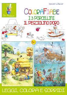 Grandtoureventi.it Colorafiabe. I tre porcellini. Il pesciolino d'oro. Ediz. illustrata Image