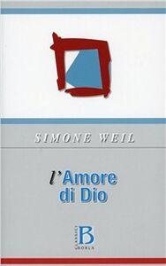 Foto Cover di L' amore di Dio, Libro di Simone Weil, edito da Borla