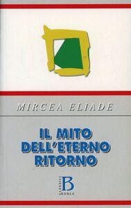 Libro Il mito dell'eterno ritorno Mircea Eliade