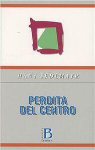 Foto Cover di Perdita del centro, Libro di Hans Sedlmayr, edito da Borla