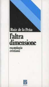 L' altra dimensione. Escatologia cristiana