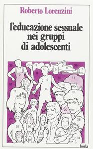 Libro L' educazione sessuale nei gruppi di adolescenti Roberto Lorenzini