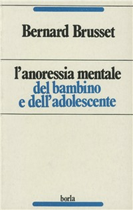 Libro L' anoressia mentale del bambino e dell'adolescente Bernard Brusset