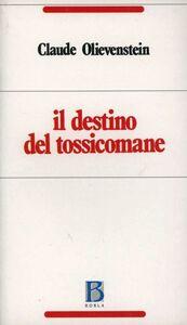 Libro Il destino del tossicomane Claude Olievenstein