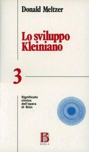 Foto Cover di Lo sviluppo kleiniano. Vol. 3: Significato clinico dell'Opera di Bion., Libro di Donald Meltzer, edito da Borla
