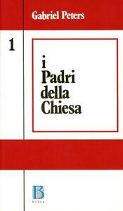 I padri della Chiesa. Vol. 1: Dalle origini al Concilio di Nicea (325).