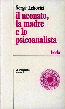 Il neonato, la madre e lo psicoanalista. Le interazioni precoci - Serge Lebovici - copertina
