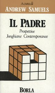 Foto Cover di Il padre. Prospettive junghiane contemporanee, Libro di Andrew Samuels, edito da Borla