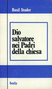 Libro Dio salvatore nei Padri della Chiesa. Trinità, cristologia, soteriologia Basil Studer