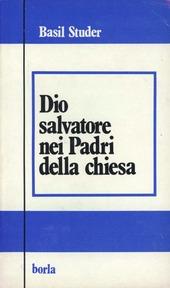 Dio salvatore nei Padri della Chiesa. Trinità, cristologia, soteriologia