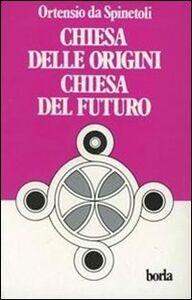 Foto Cover di Chiesa delle origini, Chiesa del futuro, Libro di Ortensio da Spinetoli, edito da Borla
