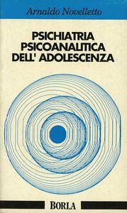 Libro Psichiatria psicoanalitica dell'adolescenza Arnaldo Novelletto