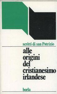 Foto Cover di Alle origini del cristianesimo irlandese, Libro di Patrizio (san), edito da Borla