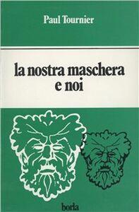 Foto Cover di La nostra maschera e noi, Libro di Paul Tournier, edito da Borla