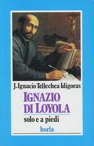 Ignazio di Loyola. Solo e a piedi
