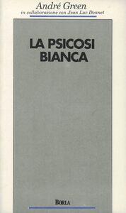 Foto Cover di La psicosi bianca. Psicoanalisi di un colloquio, Libro di André Green,Jean-Luc Donnet, edito da Borla