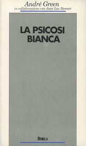 Libro La psicosi bianca. Psicoanalisi di un colloquio André Green , Jean-Luc Donnet