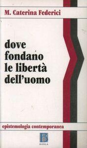 Foto Cover di Dove fondano le libertà dell'uomo, Libro di M. Caterina Federici, edito da Borla