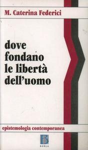 Libro Dove fondano le libertà dell'uomo M. Caterina Federici