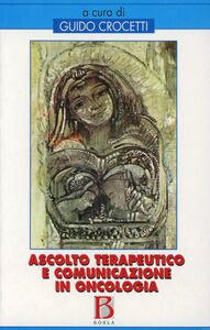 Foto Cover di Ascolto terapeutico e comunicazione in oncologia, Libro di Guido Crocetti, edito da Borla