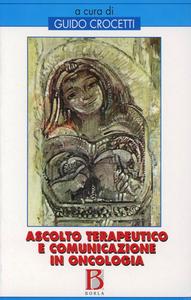 Libro Ascolto terapeutico e comunicazione in oncologia Guido Crocetti