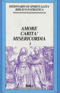 Dizionario di spiritualità biblico-patristica. Vol. 3: Amore, carità, misericordia.