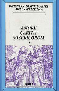 Foto Cover di Dizionario di spiritualità biblico-patristica. Vol. 3: Amore, carità, misericordia., Libro di  edito da Borla