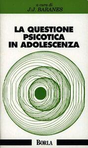 Libro Questione psicotica in adolescenza. Il passaggio del Capo Horn Jean José Baranes