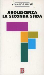 Libro Adolescenza: la seconda sfida. Considerazioni psicoanalitiche sull'adolescenza Armando B. Ferrari