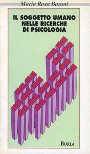 Libro Il soggetto umano nelle ricerche di psicologia M. Rosa Baroni