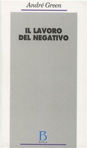 Libro Il lavoro del negativo André Green