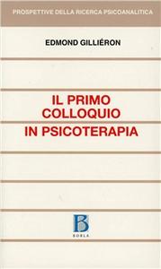 Libro Il primo colloquio in psicoterapia Edmond Gilliéron