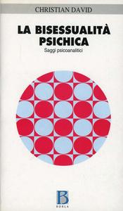 Libro La bisessualità psichica. Saggi psicoanalitici Christian N. David