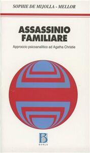 Foto Cover di Assassinio familiare. Approccio psicoanalitico ad Agatha Christie, Libro di Sophie de Mijolla Mellor, edito da Borla