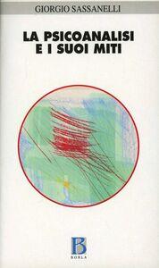 Foto Cover di La psicoanalisi e i suoi miti. Edipo, Narciso, Telemaco, Fedra, Libro di Giorgio Sassanelli, edito da Borla