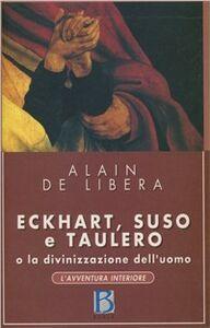 Foto Cover di Eckhart, Suso, Taulero e la divinizzazione dell'uomo, Libro di Alain De Libera, edito da Borla