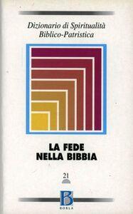 Libro Dizionario di spiritualità biblico-patristica. Vol. 21: La fede nella Bibbia.