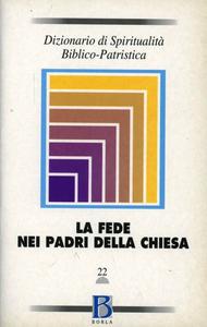 Libro Dizionario di spiritualità biblico-patristica. Vol. 22: La fede nei Padri della Chiesa.