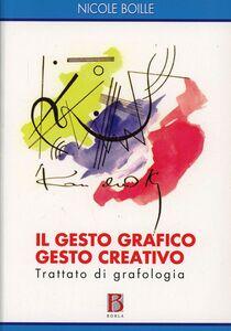 Foto Cover di Il gesto grafico gesto creativo. Trattato di grafologia, Libro di Nicole Boille, edito da Borla
