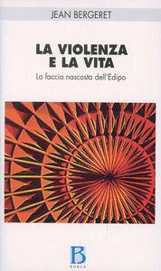 Libro La violenza e la vita. La faccia nascosta dell'Edipo Jean Bergeret