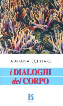 I dialoghi del corpo. Un approccio olistico alla salute e alla malattia - Adriana Schnake - copertina