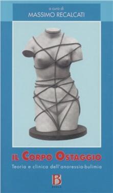 Capturtokyoedition.it Il corpo ostaggio. Teoria e clinica dell'anoressia-bulimia Image