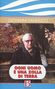 Libro Ogni uomo è una zolla di terra Giovanni Vannucci