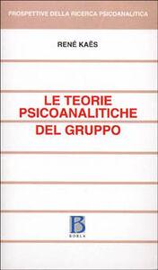 Foto Cover di Le teorie psicoanalitiche del gruppo, Libro di René Kaës, edito da Borla