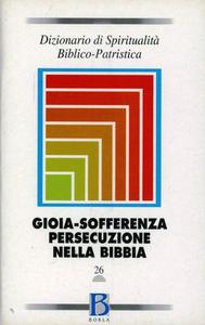 Libro Dizionario di spiritualità biblico-patristica. Vol. 26: Gioia, sofferenza, persecuzione nella Bibbia.