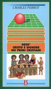 Libro Gesù, Cristo e Signore dei primi cristiani. Una cristologia esegetica Charles Perrot